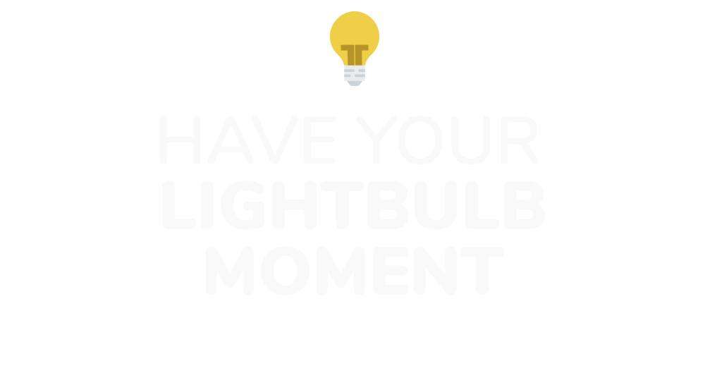 Have your light bulb moment